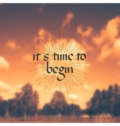 It is time to begin - motivational quote vector
