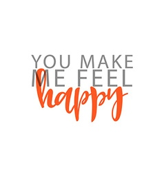 You make me feel happy phrase in handmade vector