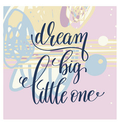 dream big little one handwritten lettering vector image