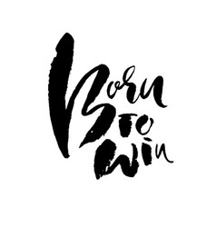 born to win modern dry brush lettering vector image