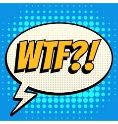 Wtf comic book bubble text retro style vector image vector image