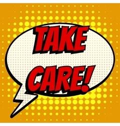 Take care comic book bubble text retro style vector image