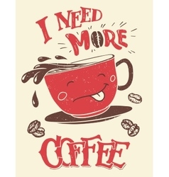 I need more coffee funny poster vector