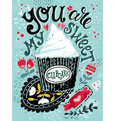 You are my sweet cupcake hand drawn vintage with h vector