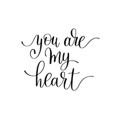 you are my heart handwritten calligraphy lettering vector image