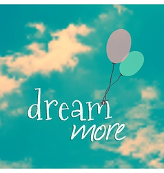 With ballons in blue sky and phrase dream m vector