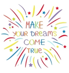 Make your dreams come true colored firework vector
