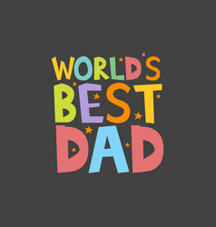 Worlds best dad letters fun kids style print vector