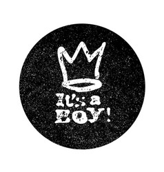 Its a boy lettering grunge monochrome circle vector