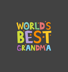 Worlds best grandma letters fun kids style print vector