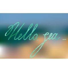 Sea blure background and lettering hello sea vector