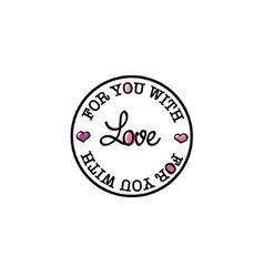 For you with love hand-drawn badge vector