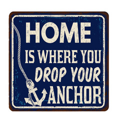 Home is where you drop your anchor vintage rusty vector