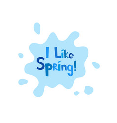 I like spring inscription on background rain vector
