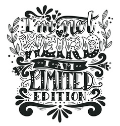 I am not weird i am limited edition quote hand vector