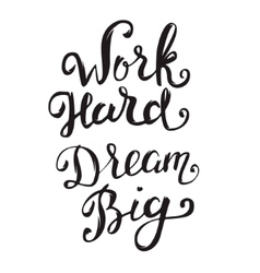 Work hard dream big hand drawn lettering isolated vector