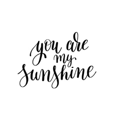 You are my sunshine black and white hand written vector