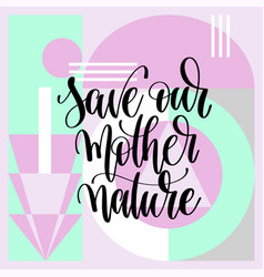Save our mother nature hand lettering vector