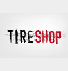tire shop lettering vector image