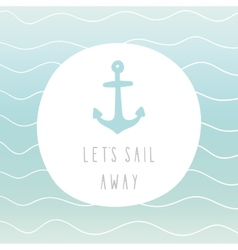 Lets sail away anchor greeting card vector