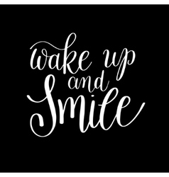 Wake up and smile handwritten calligraphy vector