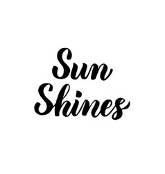Sun shines handwritten lettering vector