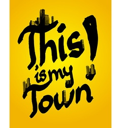 This is my town combined with skyscrapers vector image vector image