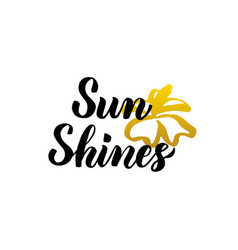 Sun shines lettering vector