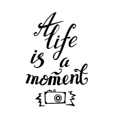 Life is a moment motivational quote modern hand vector