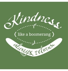 Kindness like a boomerang quotation vector