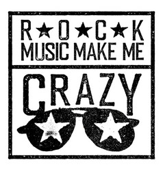 rock music make me crazy tee print design vector image