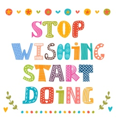 Stop wishing start doing inspirational vector