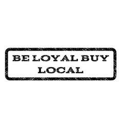 be loyal buy local watermark stamp vector image
