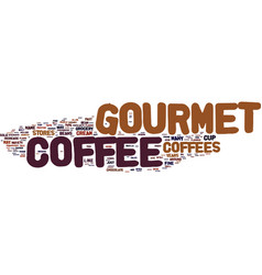 Gourmet coffee not just for the rich and famous vector