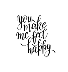 You make me feel happy black and white hand vector