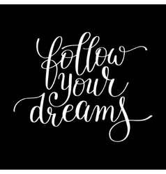 follow your dreams handwritten calligraphy vector image
