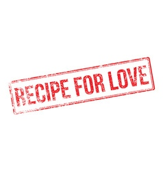 Recipe for love red rubber stamp on white vector