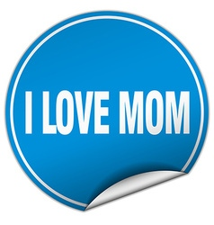 i love mom round blue sticker isolated on white vector image