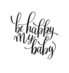 Be happy my baby black and white hand written vector