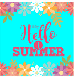 Say hello to summer flowers blue background vector