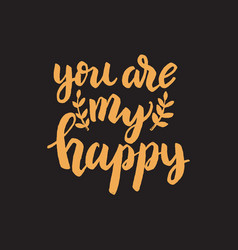 You are my happy hand drawn lettering phrase vector