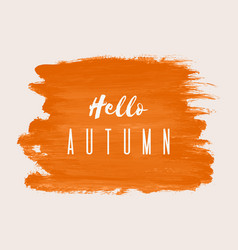 hello autumn hand paint orange watercolor texture vector image