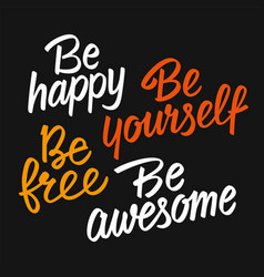 be happy be yourself be free be awesome vector image vector image