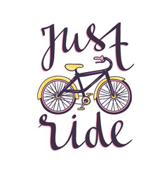 hand drawn with bicycle and stylish phrase - just vector image vector image