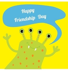 Happy friendship day cute green monster with vector