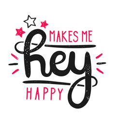 Type hipster slogan hey makes me happy and star vector