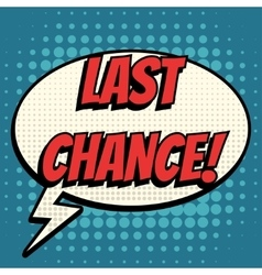 Last chance comic book bubble text retro style vector