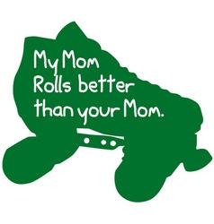 My mom rolls better vector