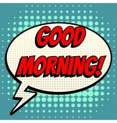 Good morning comic book bubble text retro style vector
