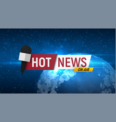 Hot news on globe background title for breaking vector